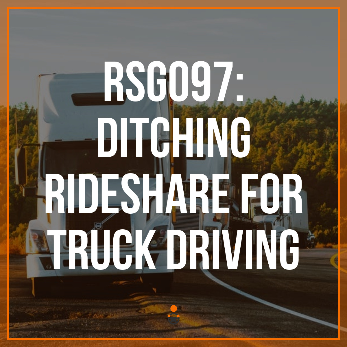 RSG097: Ditching Rideshare for Truck Driving