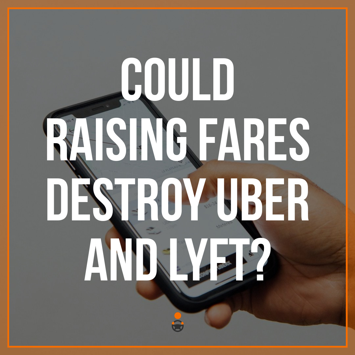 Could Raising Fares Destroy Uber and Lyft?
