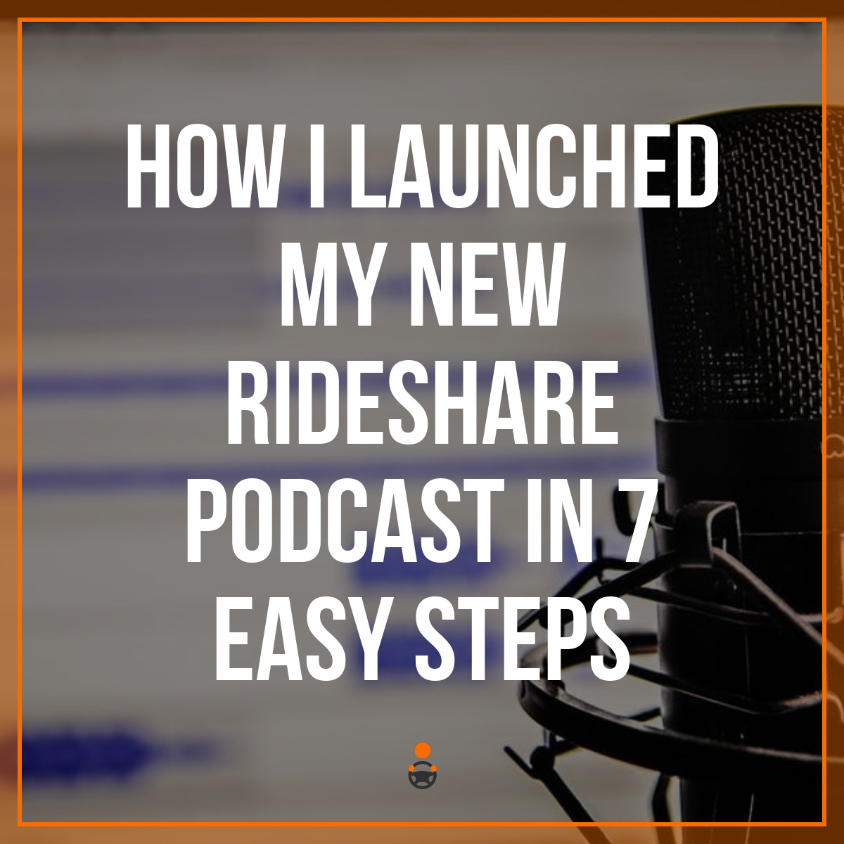 How I Launched My New Rideshare Podcast in 7 Easy Steps