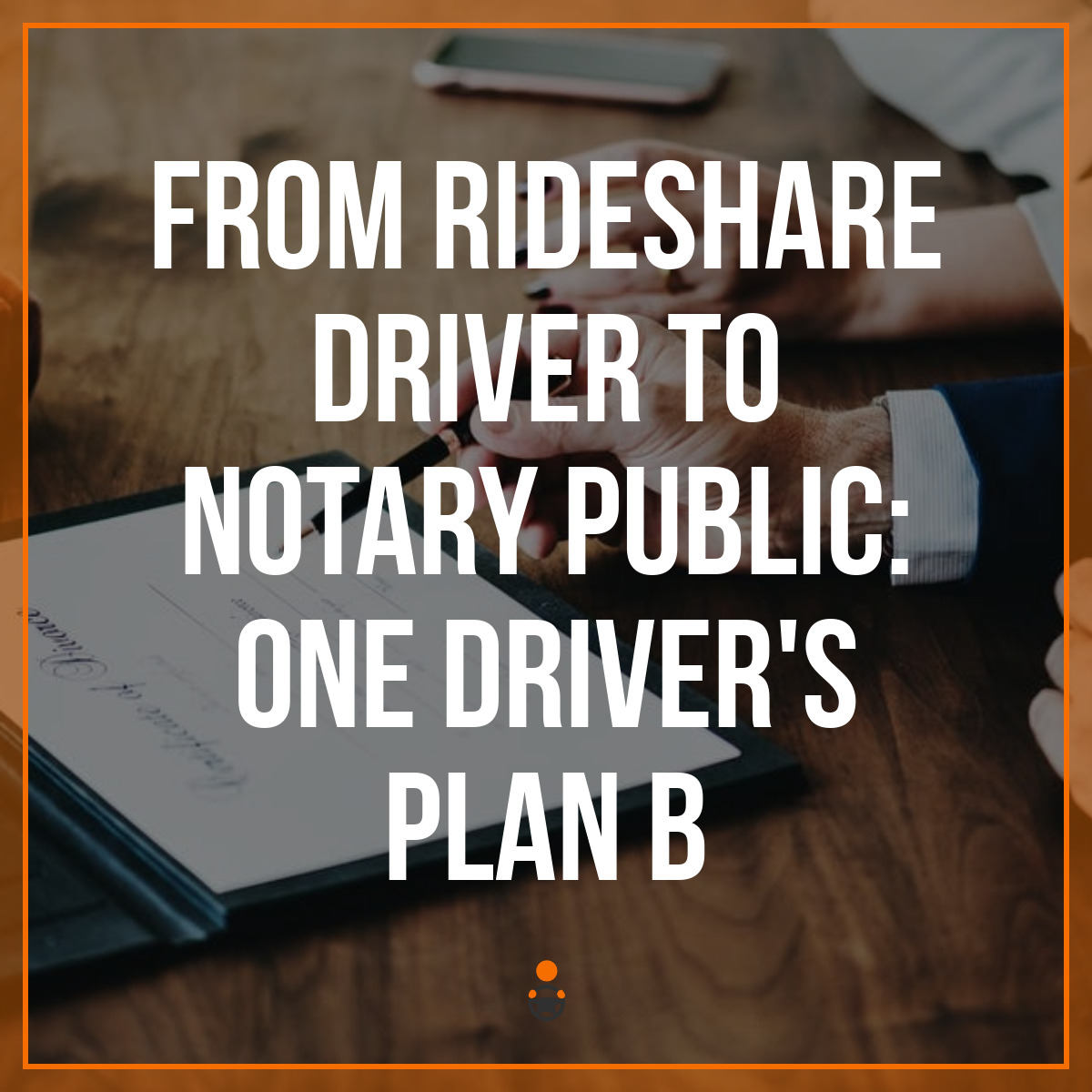 From Rideshare Driver to Notary Public: One Driver's Plan B