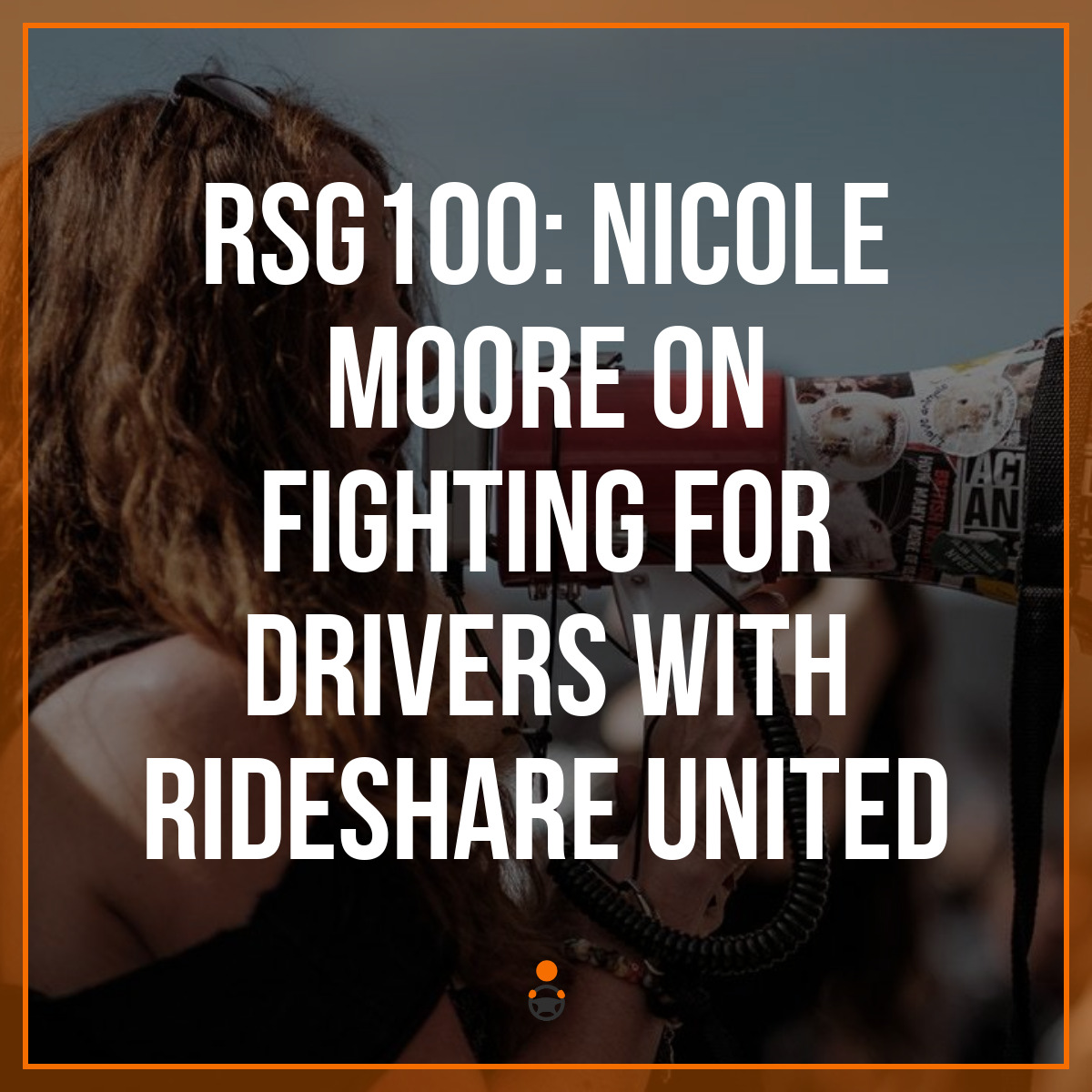 RSG100: Nicole Moore on Fighting for Drivers with Rideshare United