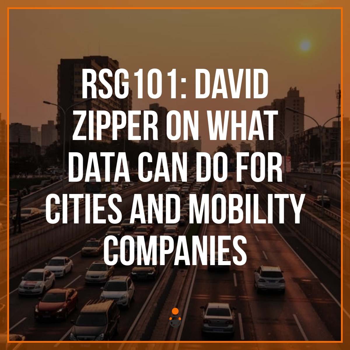 RSG101: David Zipper on What Data Can do for Cities and Mobility Companies