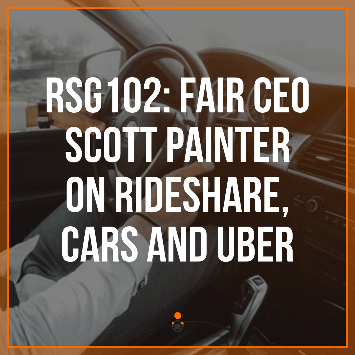 RSG102: Fair CEO Scott Painter on Rideshare, Cars and Uber