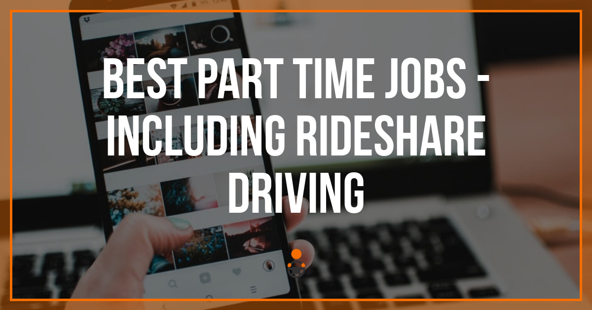 Best Part Time Jobs - Including Rideshare Driving