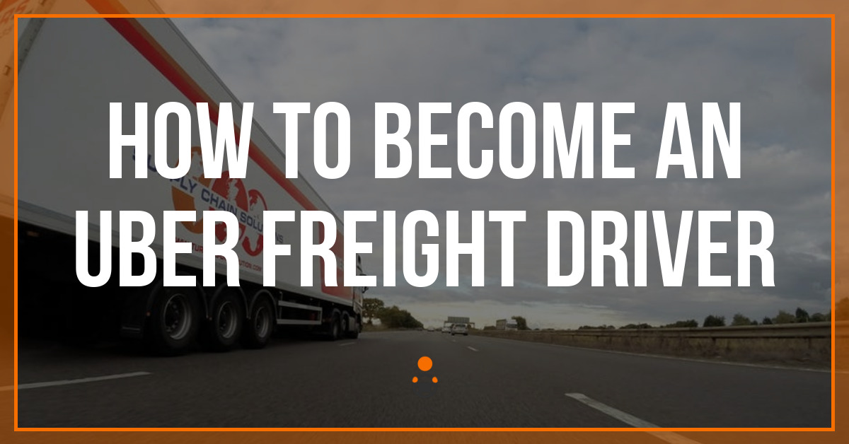 How to Become an Uber Freight Driver