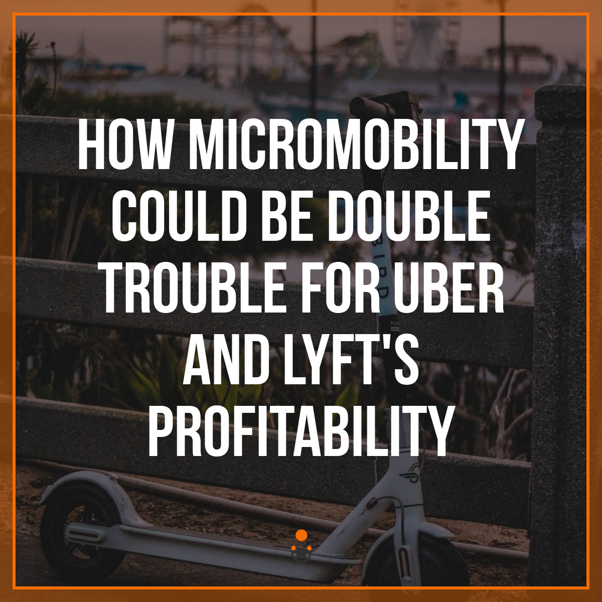 How Micromobility Could Be Double Trouble for Uber and Lyft's Profitability