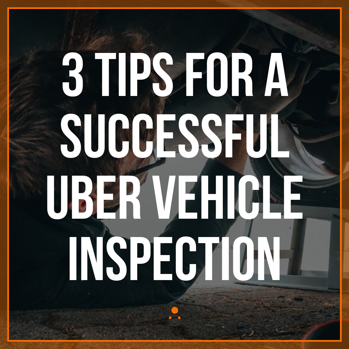 Uber Vehicle Inspection – What To Expect & Tips For Success