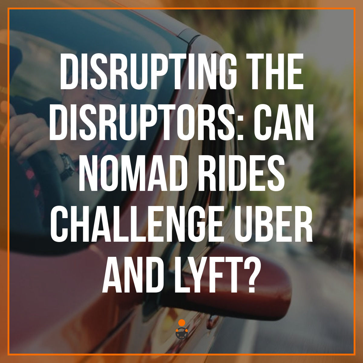 Disrupting the Disruptors: Can Nomad Rides Challenge Uber and Lyft?