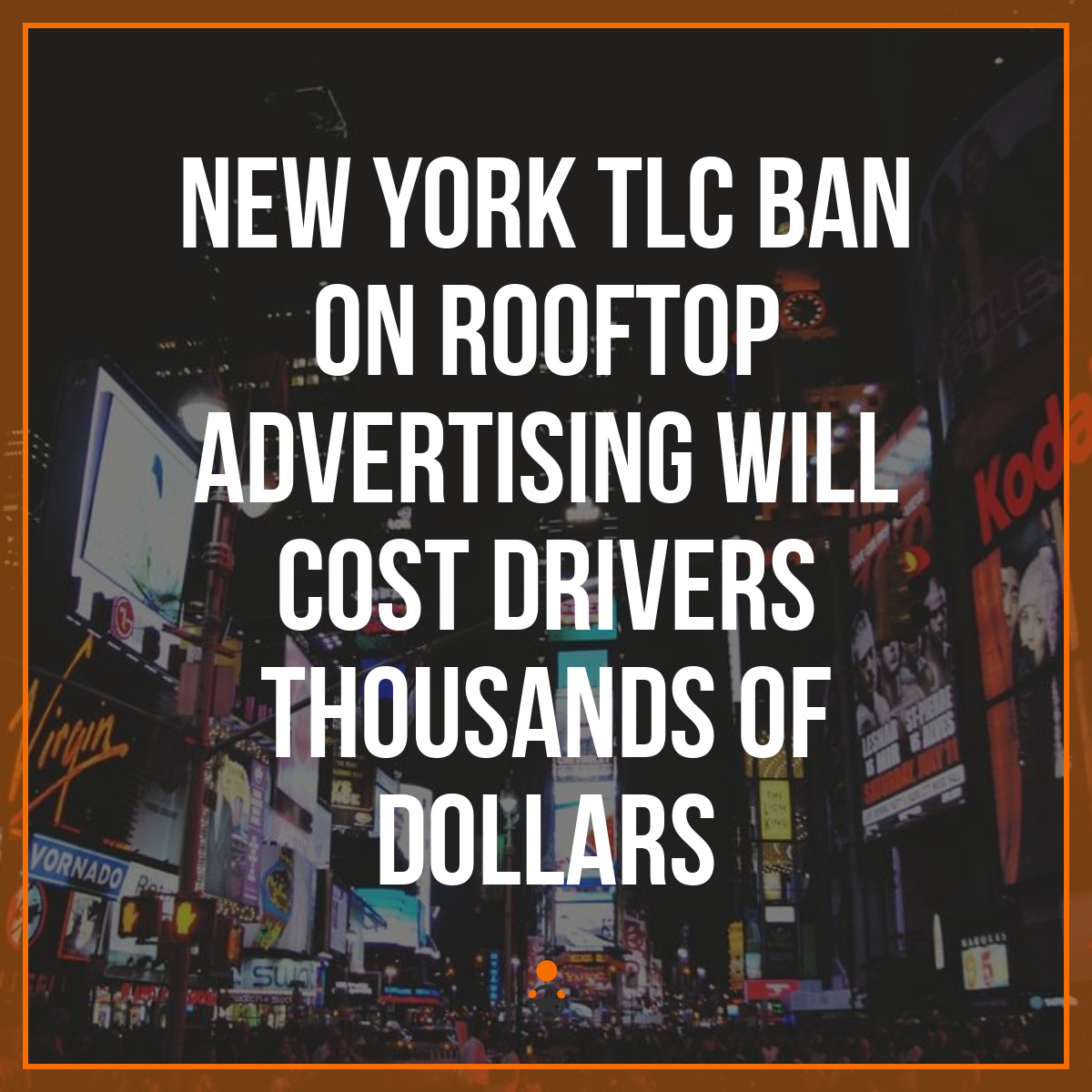 New York TLC Ban on Rooftop Advertising Will Cost Drivers Thousands of Dollars