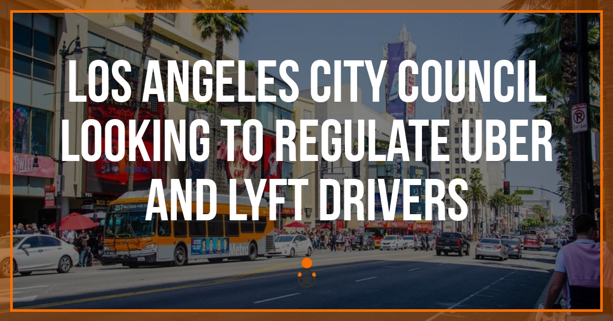 Los Angeles City Council Looking To Regulate Uber and Lyft Drivers
