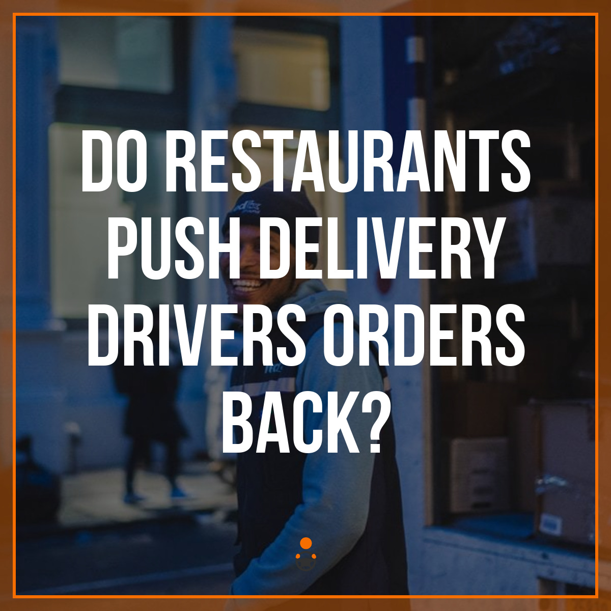 Do Restaurants Push Delivery Drivers Orders Back?
