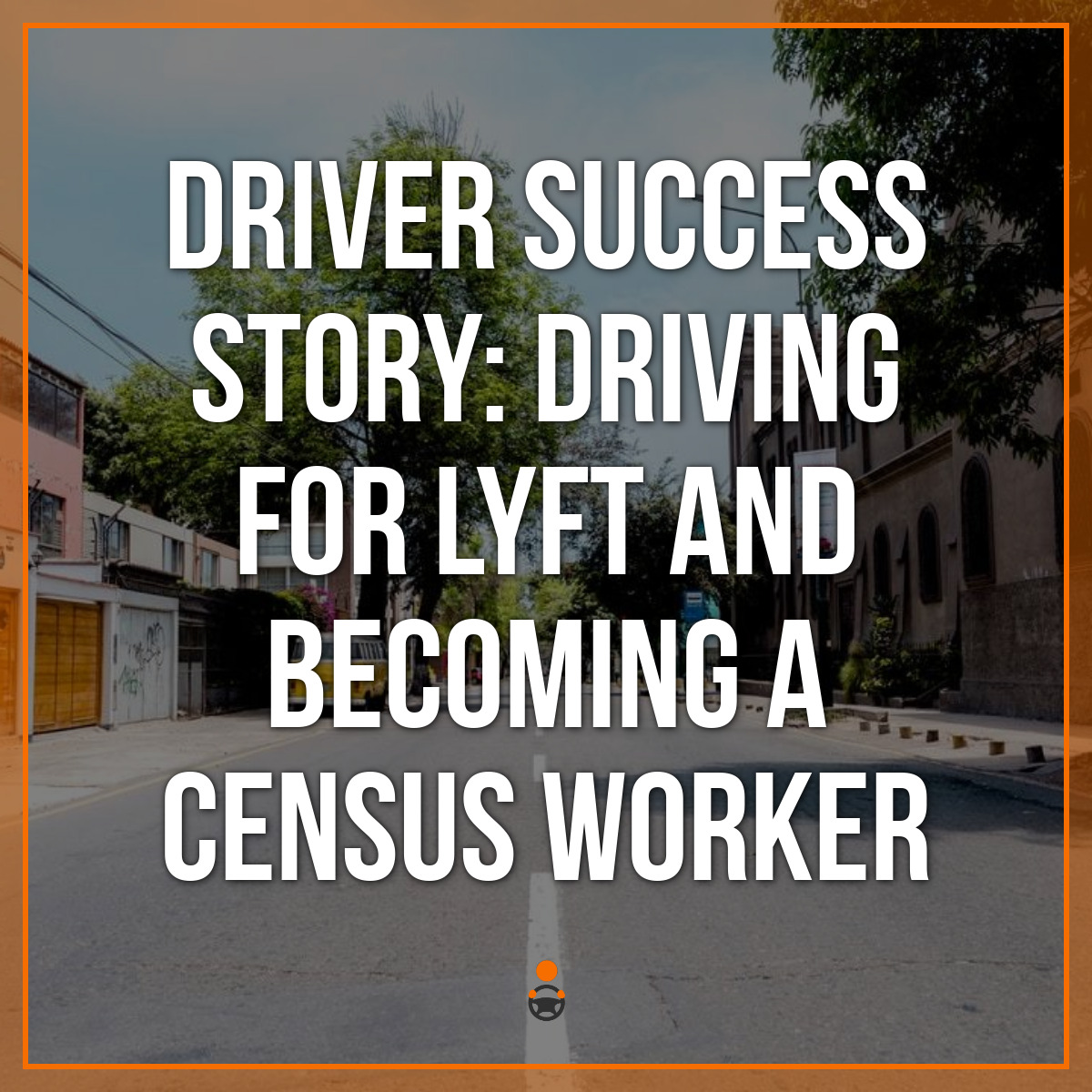 Driver Success Story: Driving For Lyft and Becoming a Census Worker