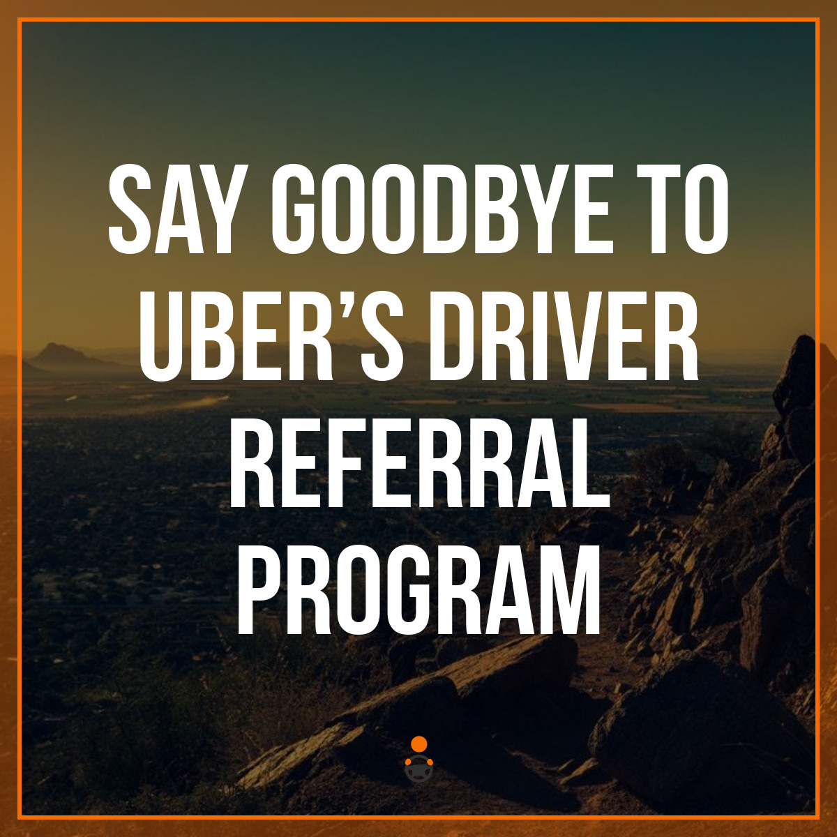 Say Goodbye to Uber's Driver Referral Program