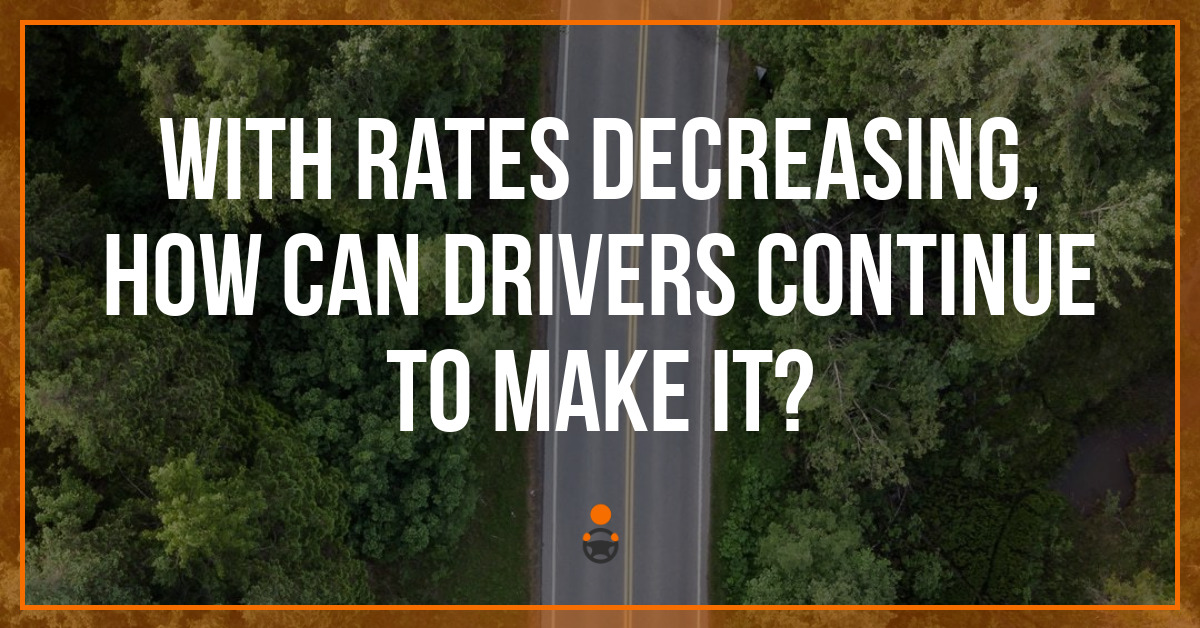 With Rates Decreasing, How Can Drivers Continue to Make It?