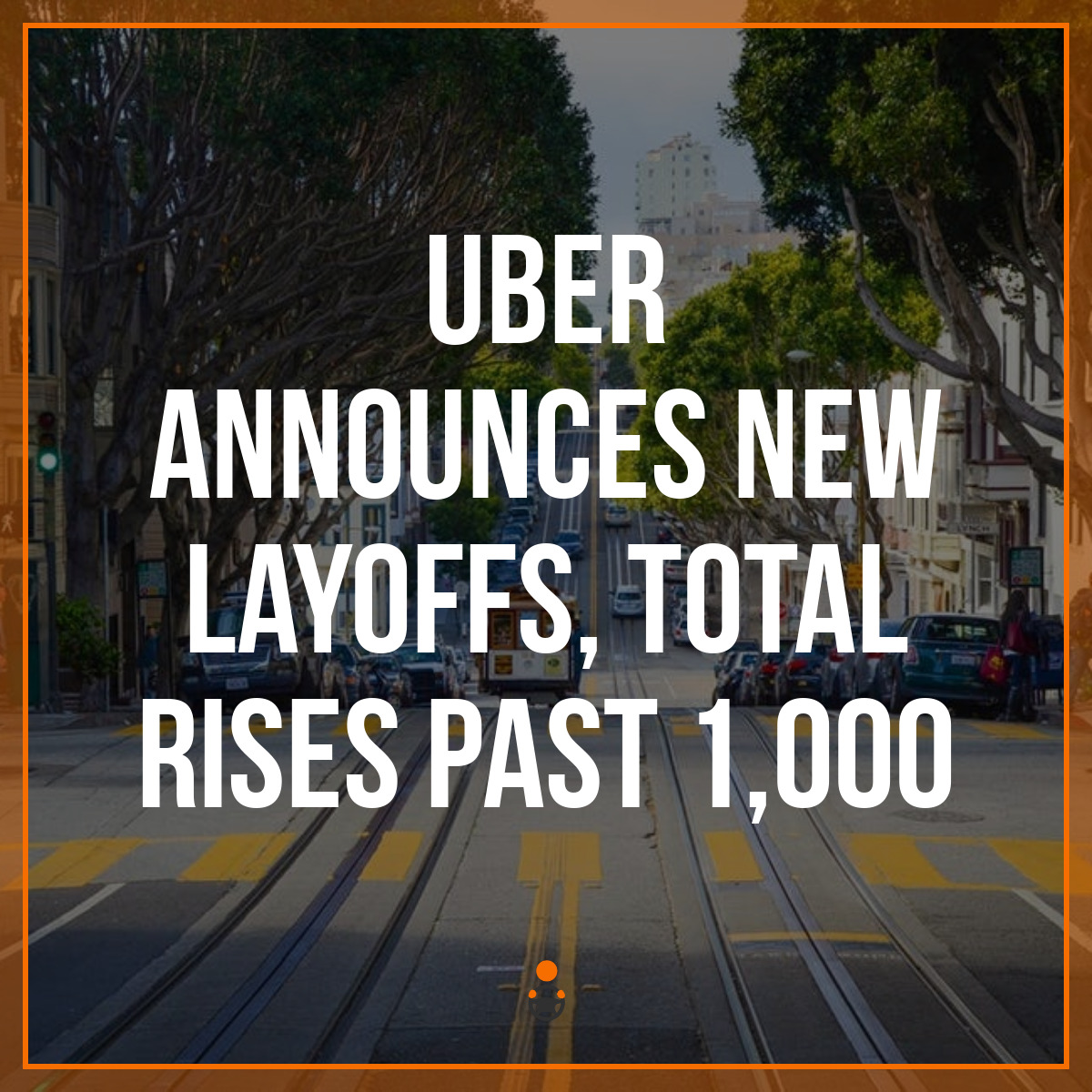 Uber Announces New Layoffs, Total Rises Past 1,000