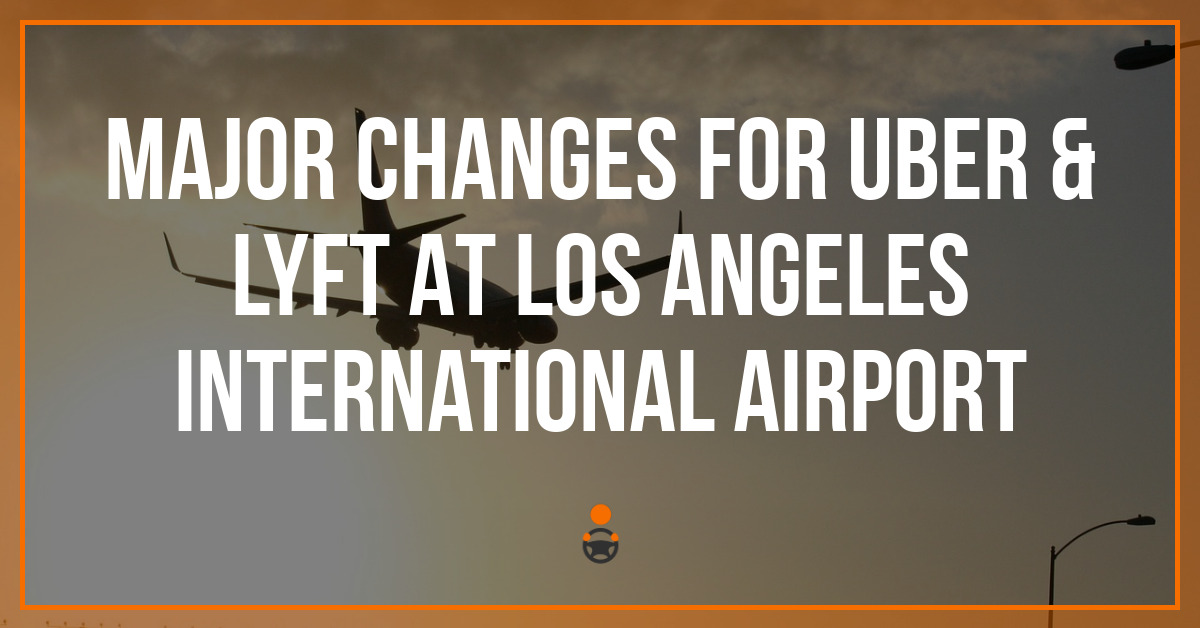 Major Changes For Uber & Lyft At Los Angeles International Airport