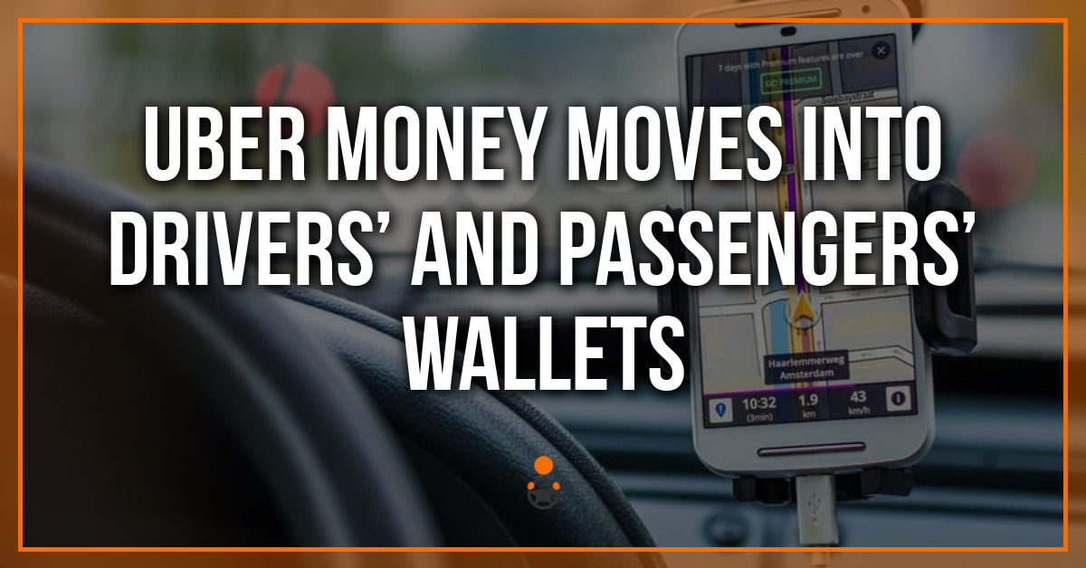 Uber Money Moves Into Drivers' and Passengers' Wallets