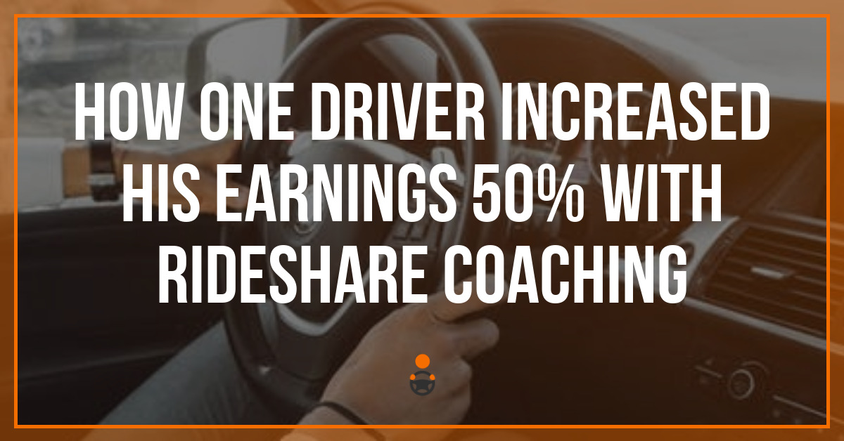 How One Driver Increased His Earnings 50% With Rideshare Coaching