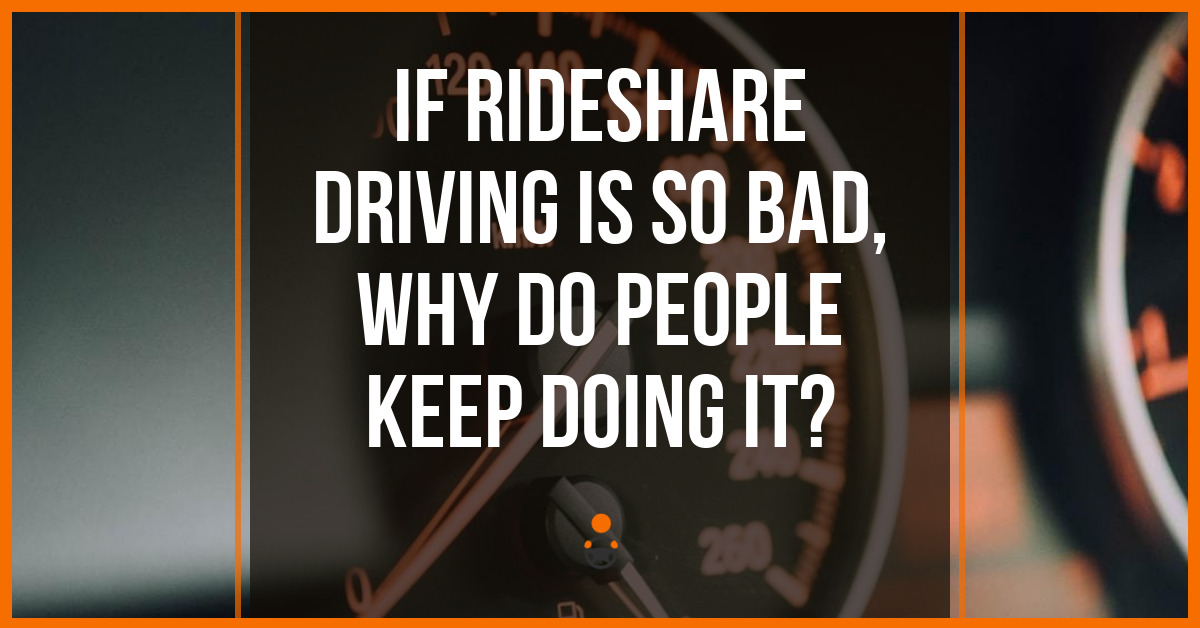If Rideshare Driving Is SO Bad, Why Do People Keep Doing It?