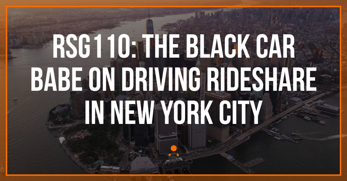 RSG110: The Black Car Babe on Driving Rideshare in New York City