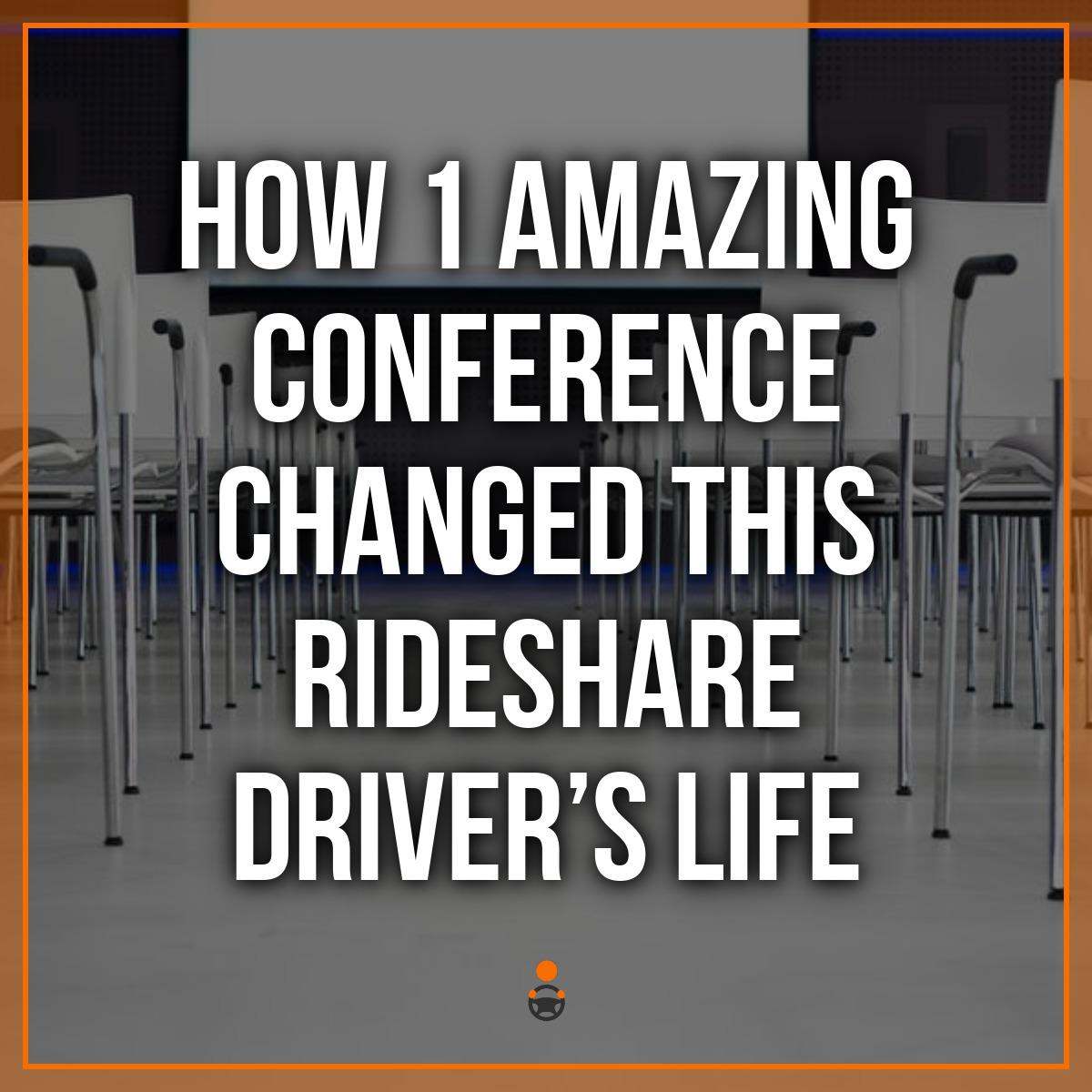 How 1 Amazing Conference Changed This Rideshare Driver's Life