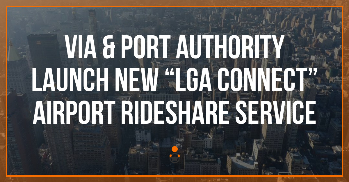 "Via & Port Authority Launch New ""LGA Connect"" Airport Rideshare Service"
