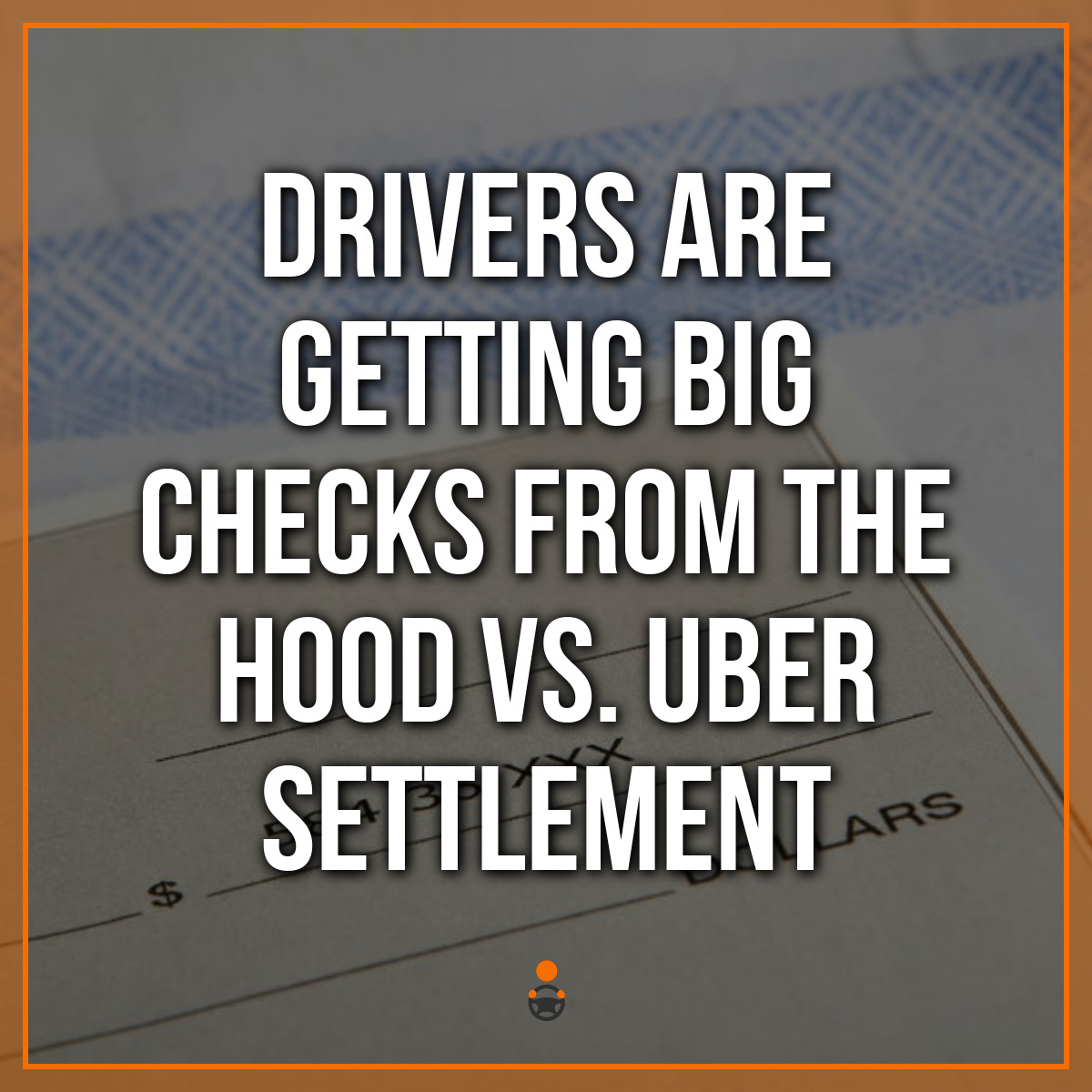 Drivers Are Getting Big Checks from the Hood vs. Uber Settlement