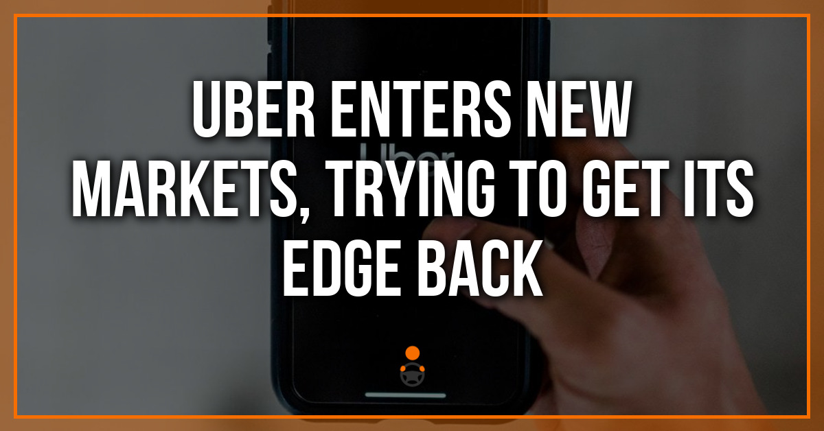 Uber Enters New Markets, Trying to Get Its Edge Back