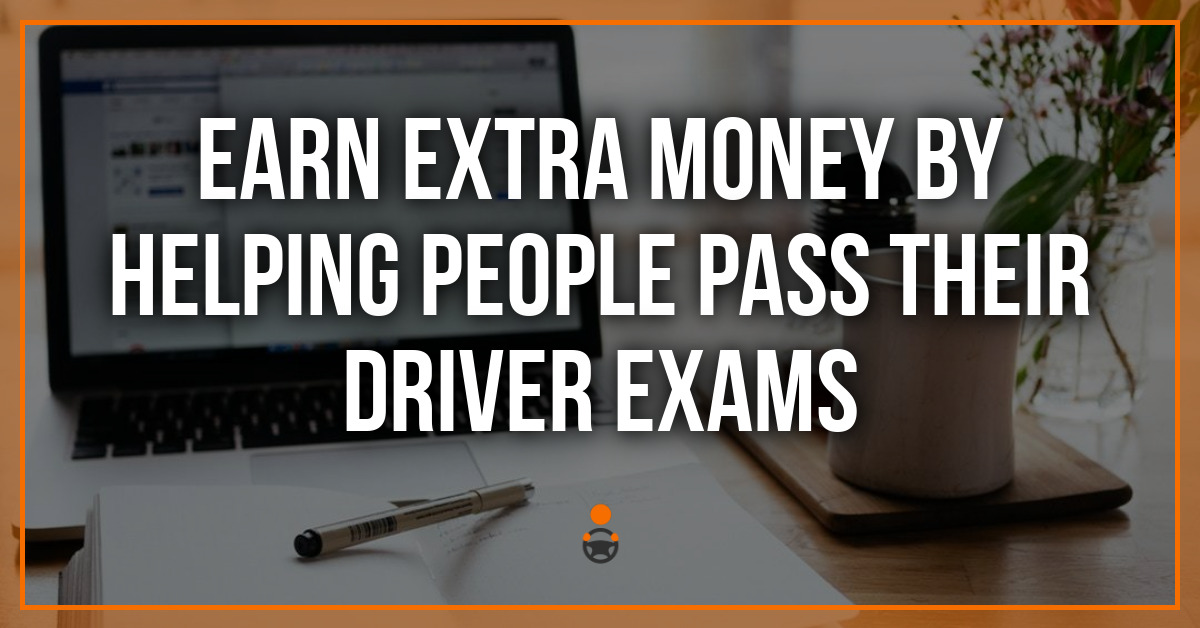 Earn Extra Money By Helping People Pass Their Driver Exams